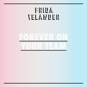 Frida Selander, Forever On Your Team på Spotify