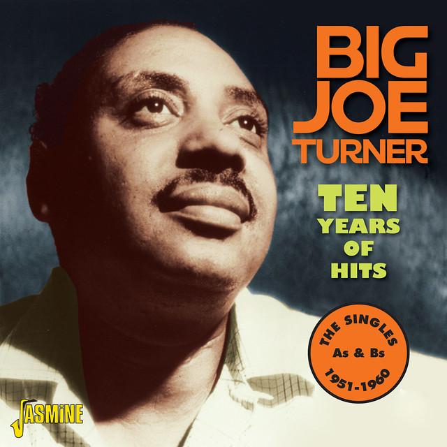 Big Joe Turner Ten Years of Hits -The Singles As & Bs, 1951 - 1960 album cover