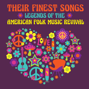 Legends of the American Folk Music Revival - Their Finest Songs