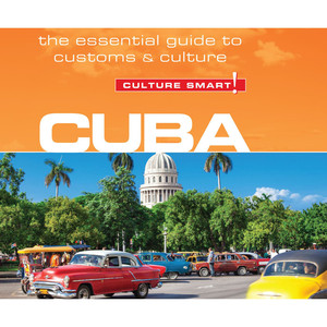 Cuba - Culture Smart! - The Essential Guide to Customs & Culture (Unabridged) Audiobook
