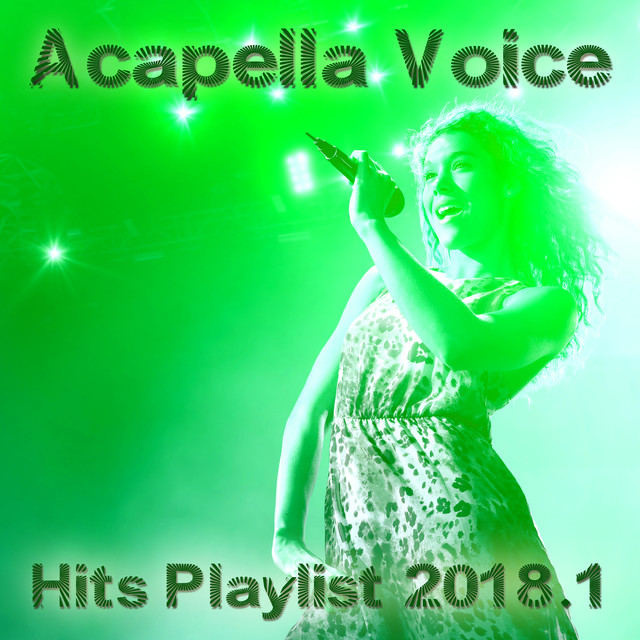 Acapella Voice Hits Playlist 2018 1 by Various Artists on Spotify