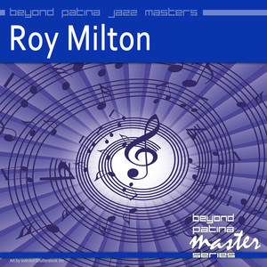 Beyond Patina Jazz Masters: Roy Milton