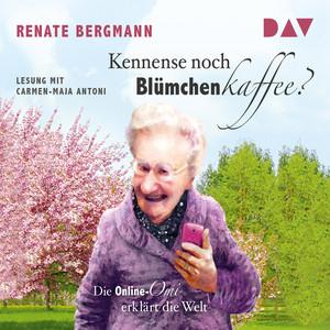 Kennense noch Blümchenkaffee? Die Online-Omi erklärt die Welt (Lesung) Hörbuch kostenlos