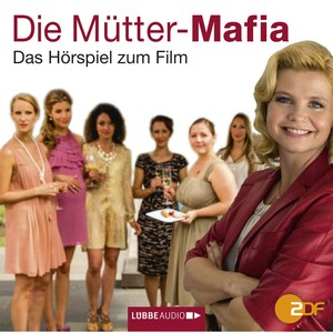 Die Mütter-Mafia - Hörspiel zum ZDF-Fernsehfilm