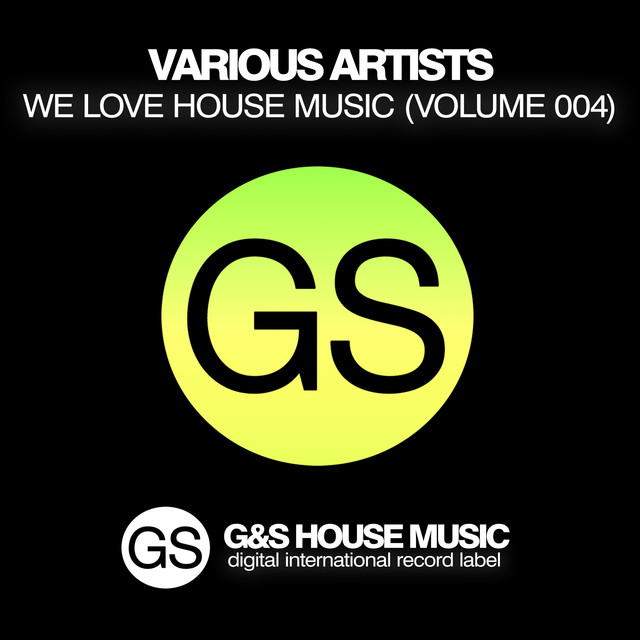 We Love House Music Vol 004 By Various Artists On Spotify