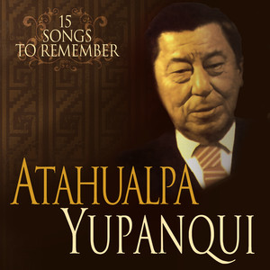 15 Songs To Remember - 15 Canciones Inolvidables - Atahualpa Yupanqui