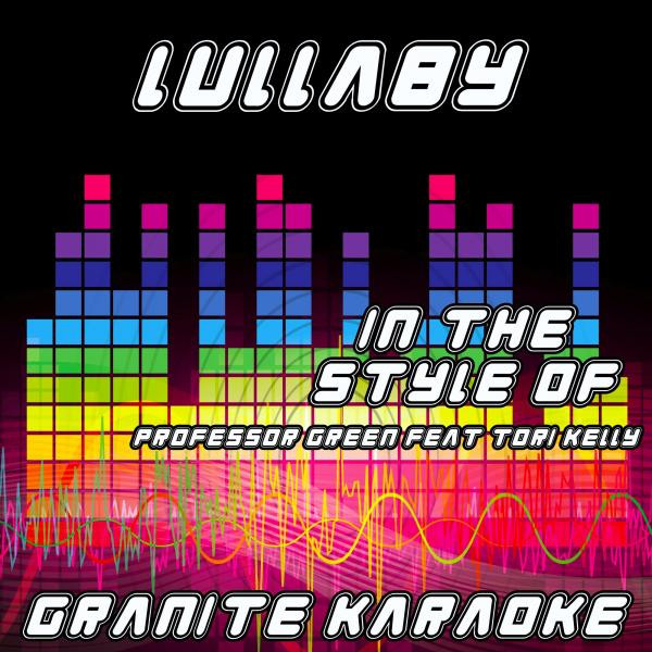 Granite Karaoke - Lullaby (Originally Performed by Professor Green feat. Tori Kelly) [Karaoke Versions] cover