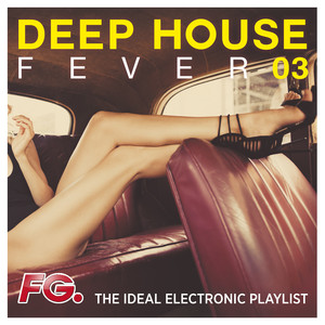 Deep House Fever 03 (The Ideal Electronic Playlist)