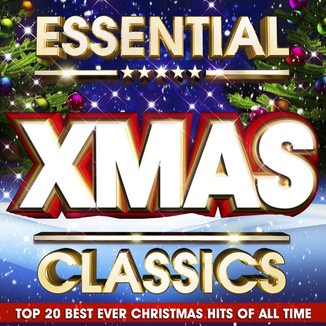 essential xmas classics the top 20 best ever christmas hits of all time by christmas hits on spotify - The Best Christmas Of All