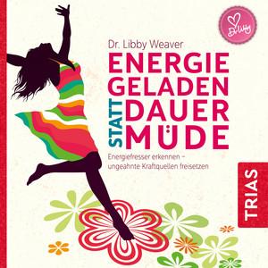 Energiegeladen statt dauermüde (Energiefresser erkennen - Ungeahnte Kraftquellen freisetzen) Audiobook