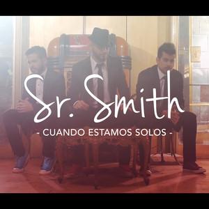 Sr. Smith Cuando Estamos Solos cover