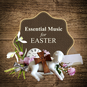 Essential Music for Easter: Christian Instrumental Songs - Traditional Christian