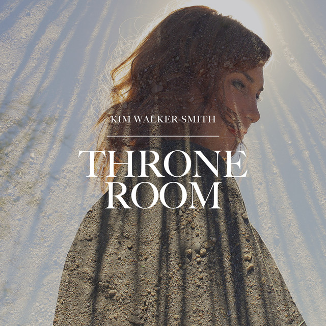 Throne Room A Song By Kim Walker Smith On Spotify