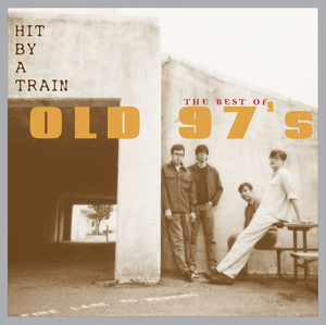 Hit By A Train: The Best Of Old 97's - Old 97s