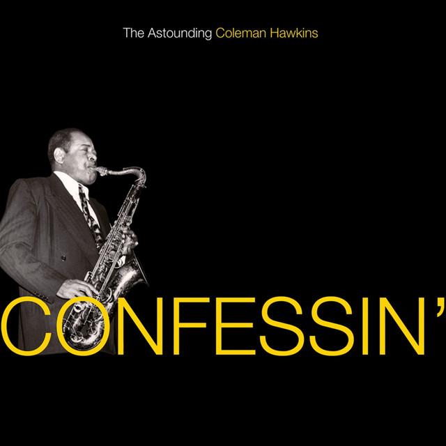 Confessin': The Astounding Coleman Hawkins