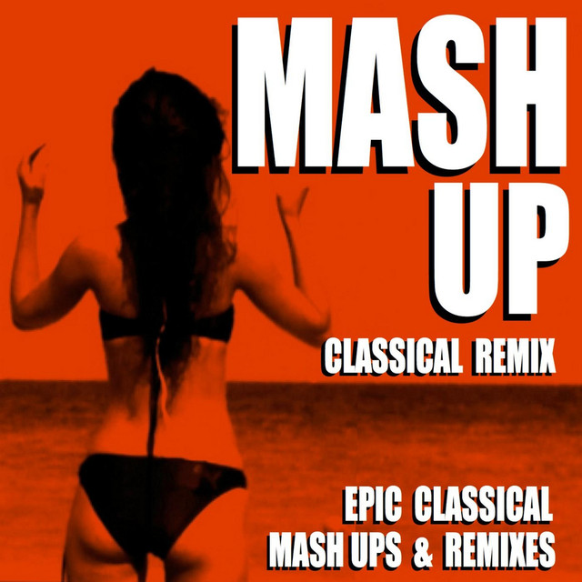 Mash Up Classical Remix (Epic Classical Mash Ups & Remixes