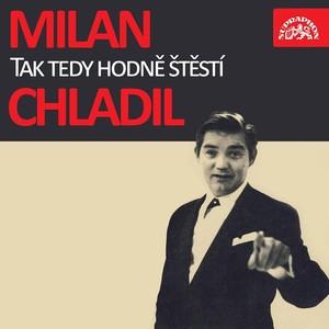 Milan Chladil - Tak tedy hodně štěstí