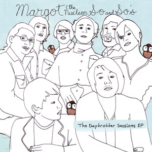 The Daytrotter Sessions - Margot And The Nuclear So And Sos