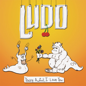 You're Awful, I Love You - Ludo