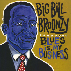 Album cover for Blues is My Business by Big Bill Broonzy