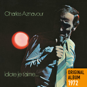Idiote je t'aime...  - Charles Aznavour