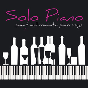 Solo Piano – Sweet and Romantic Piano Songs for Tea Time, Cocktail, Drink, Dinner & Love Albumcover