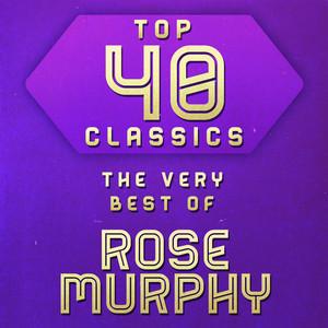 Top 40 Classics - The Very Best of Rose Murphy album