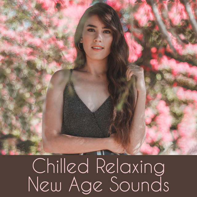 Chilled Relaxing New Age Sounds: 2019 Ambient New Age Music for