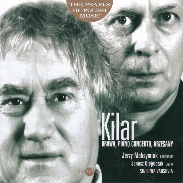Wojciech Kilar: The Pearls of Polish Music - Orawa, Piano Concerto, Krzesany