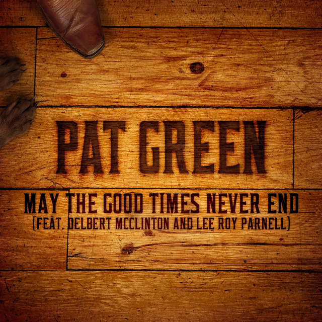 May the Good Times Never End (feat. Delbert Mcclinton and Lee Roy Parnell)