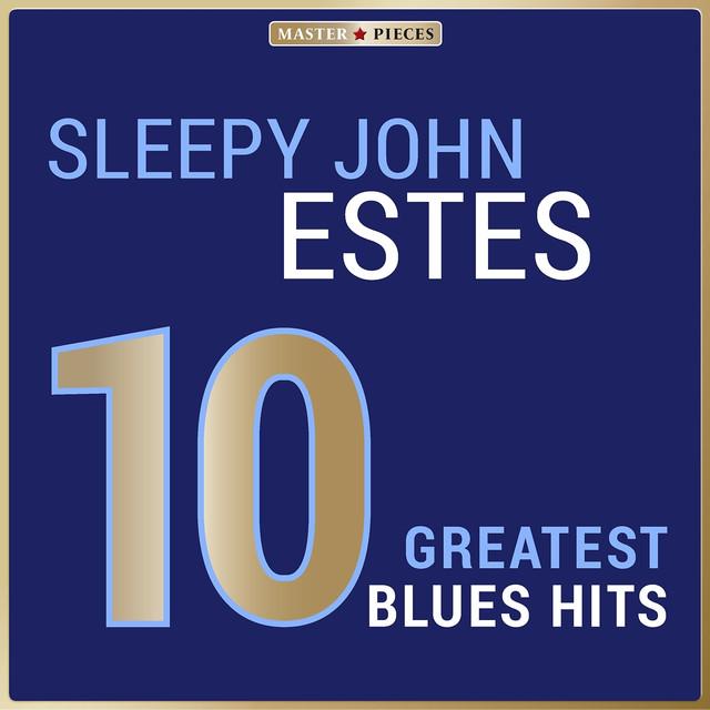 Masterpieces Presents Sleepy John Estes: 10 Greatest Blues Hits