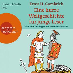 Eine kurze Weltgeschichte für junge Leser: Von den Anfängen bis zum Mittelalter (Ungekürzte Fassung) Audiobook