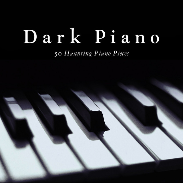Dark Piano (50 Haunting Piano Pieces) by Various Artists on Spotify