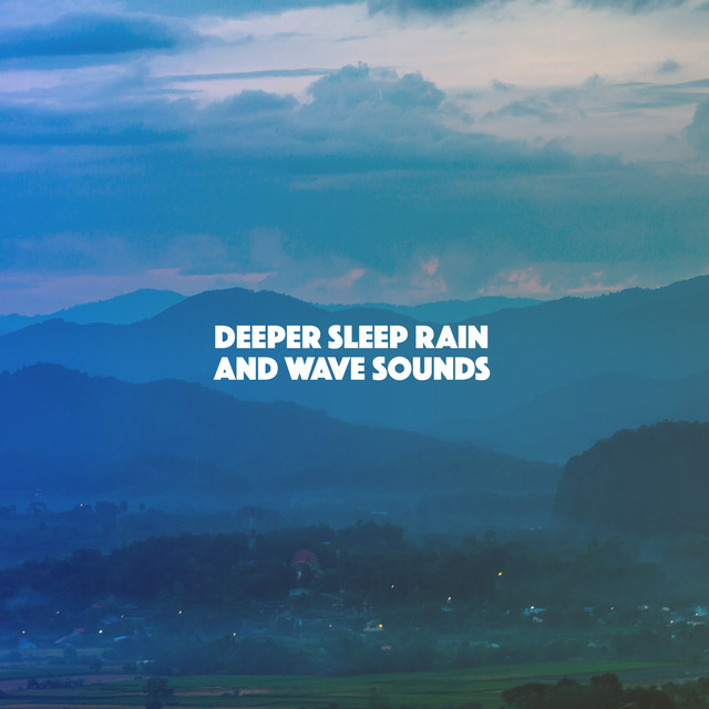 Deeper Sleep Rain And Wave Sounds by Rain on Spotify