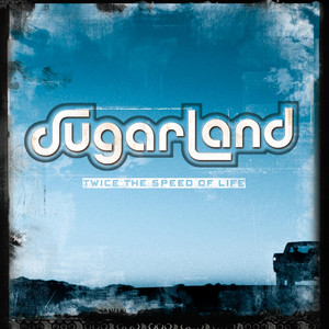 Twice The Speed Of Life - Sugarland
