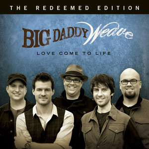 Love Come To Life: The Redeemed Edition - Big Daddy Weave