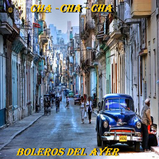 Album cover for Cha - Cha - Cha by Boleros Del Ayer