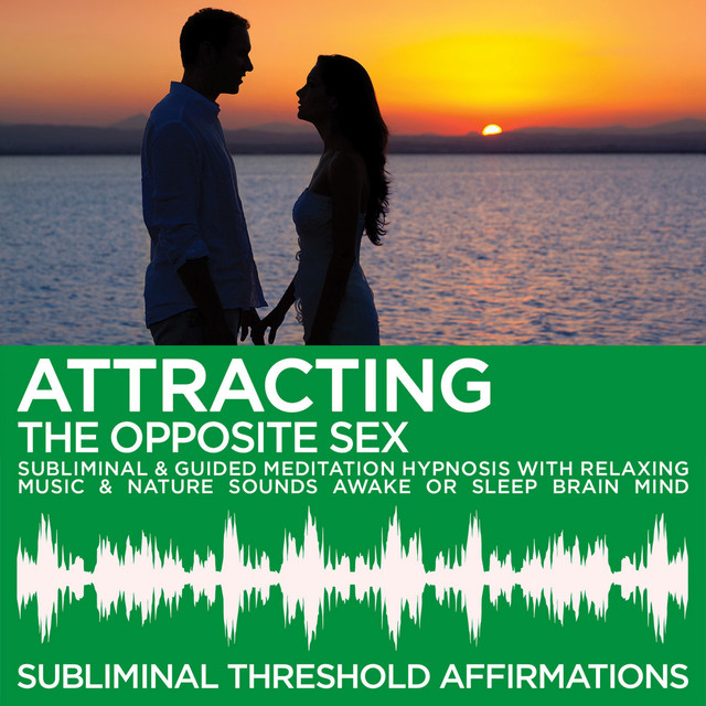 Attracting the Opposite Sex Subliminal Affirmations & Guided