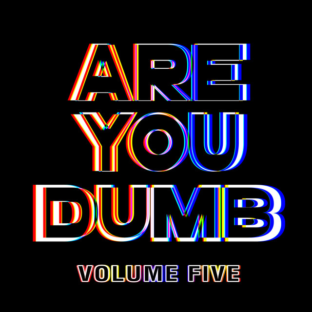 Are You Dumb? Vol. 5