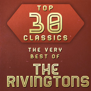 Top 30 Classics - The Very Best of The Rivingtons album