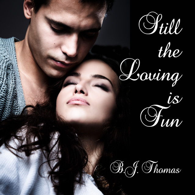 Still The Loving Is Fun By B J Thomas On Spotify
