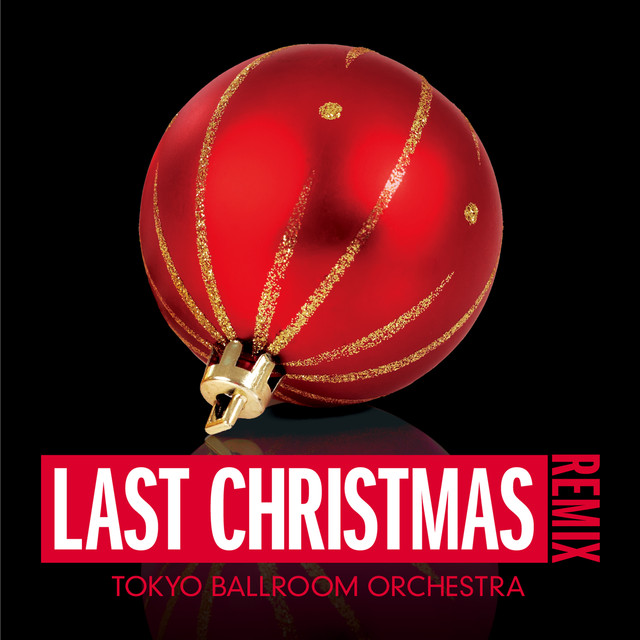 Christmas Remix.Last Christmas Remix By Tokyo Ballroom Orchestra On Spotify