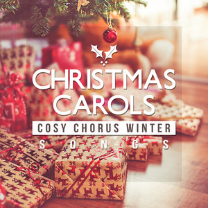 Christmas Carols: Cosy Chorus Winter Songs for Gifts Opening Time, Gathering by Christmas Tree - Traditional