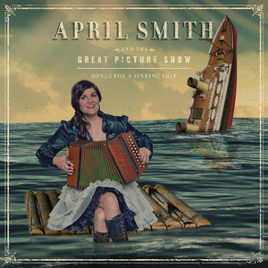 Songs For A Sinking Ship - April Smith And The Great Picture Show