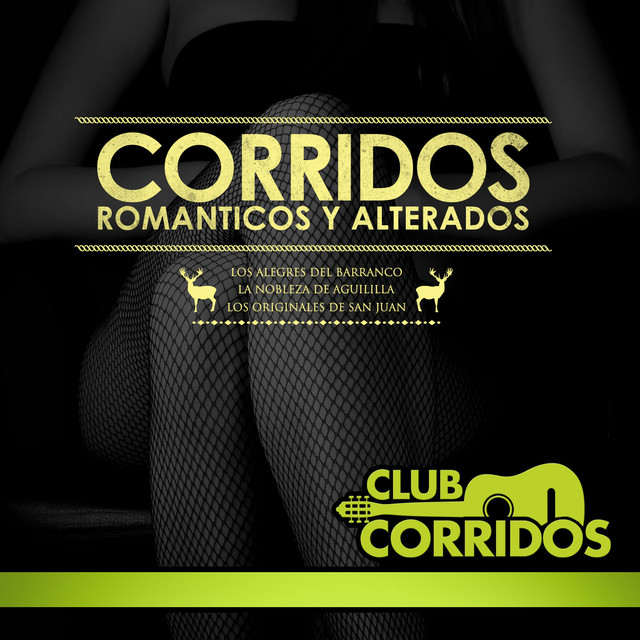 Club Corridos Presenta: Corridos Romanticos y Alterados: Los Alegres del Barranco, La Nobleza de Aguililla, Los Originales de San Juan