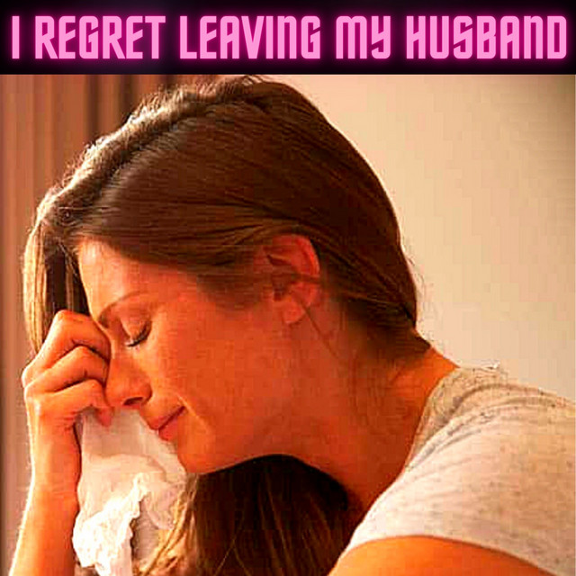 I Regret Leaving My Husband After Cheating On Him Thinking