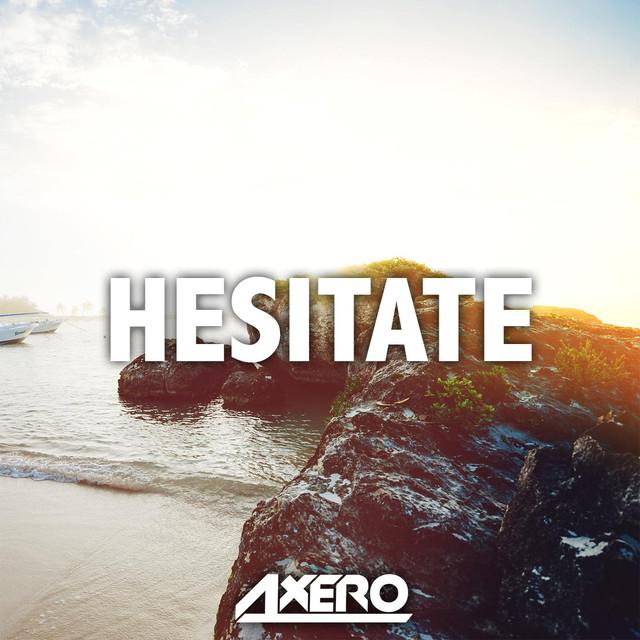 Hesitate