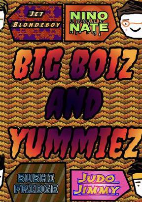 big boiz and yummiez