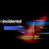 INCIDENTAL: Music for the Stage