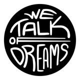 We Talk of Dreams
